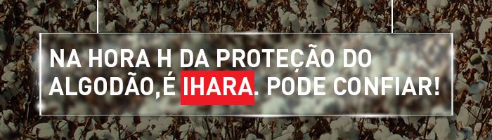 Na hora H da proteção do algodão, é IHARA. Pode confiar!